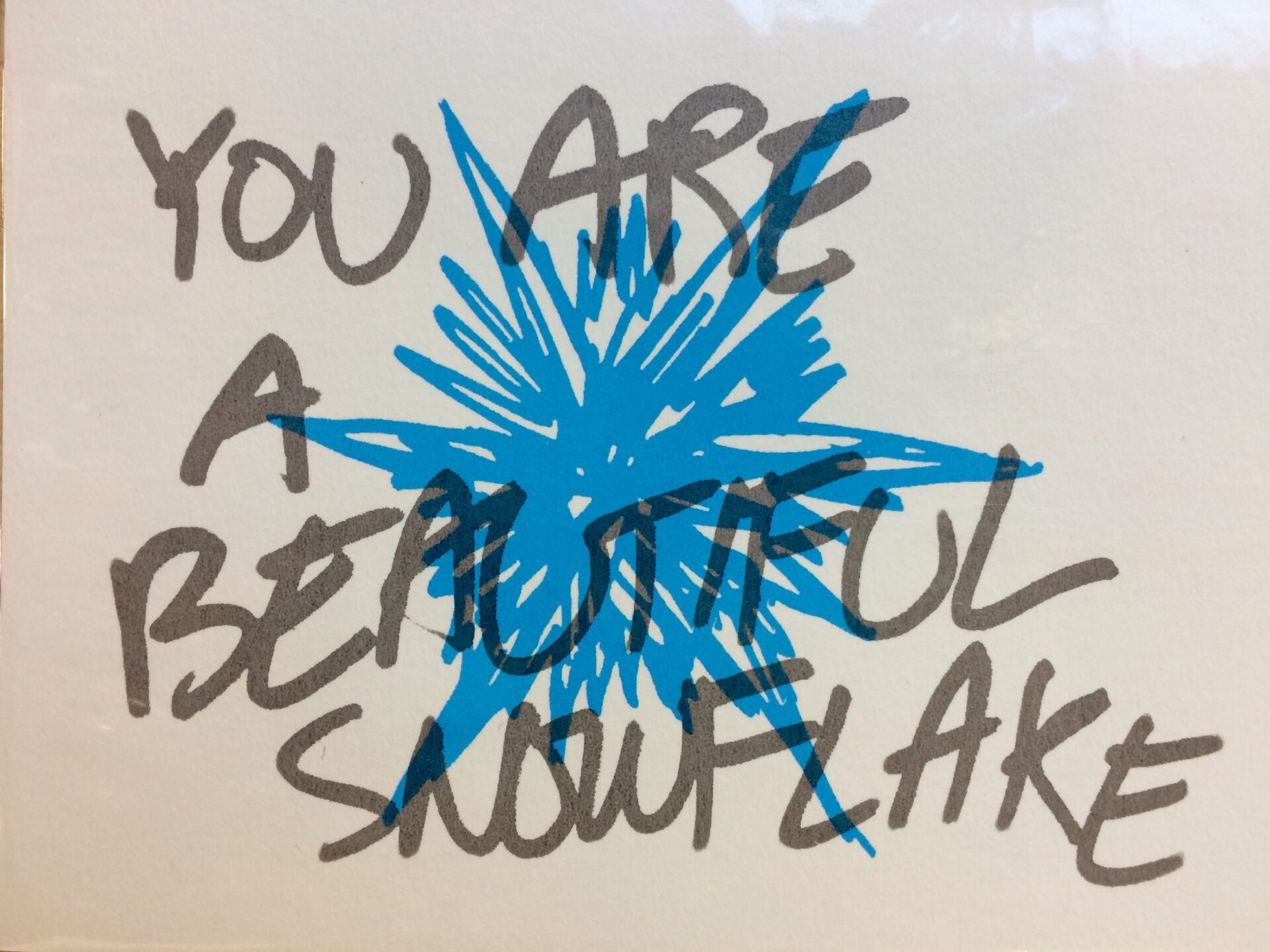You Are A Beautiful Snowflake print